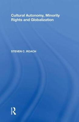 Cultural Autonomy, Minority Rights and Globalization by Steven C. Roach