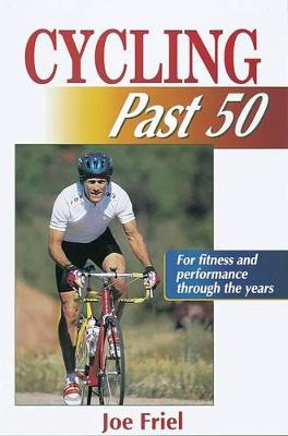 Cycling Past 50 by Joe Friel