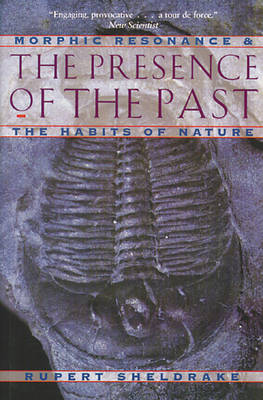 Presence of the Past by Rupert Sheldrake
