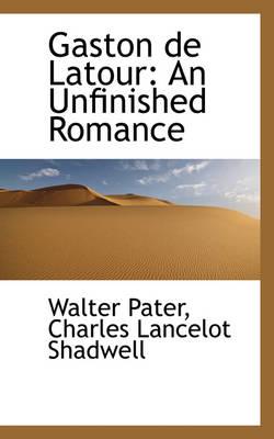 Gaston de LaTour: An Unfinished Romance by Walter Pater