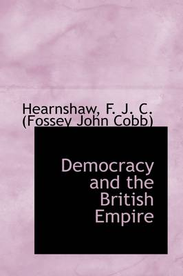 Democracy and the British Empire by Hearnshaw F J C (Fossey John Cobb)