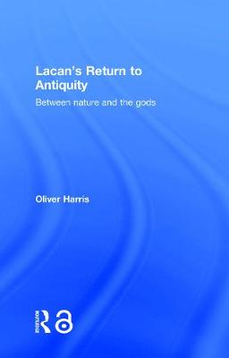 Lacan's Return to Antiquity by Oliver Harris
