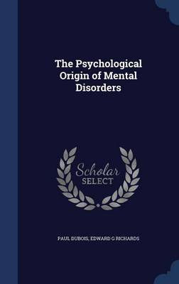 The Psychological Origin of Mental Disorders by Paul Dubois