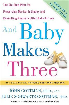 And Baby Makes Three by Emeritus Professor John M Gottman