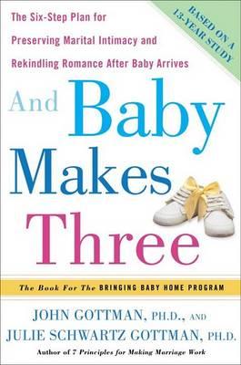 And Baby Makes Three by Emeritus Professor John M Gottman