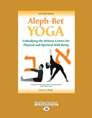 Aleph-Bet Yoga: Embodying the Hebrew Letters for Physical and Spiritual Well-Being by Steven Rapp