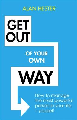 Get Out of Your Own Way by Alan Hester