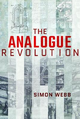 The Analogue Revolution by Webb, Simon