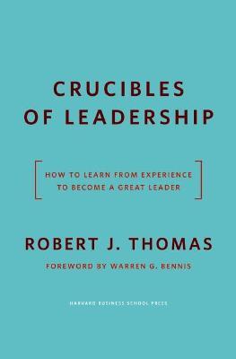 Crucibles of Leadership by Robert J. Thomas