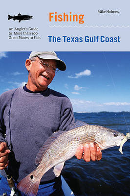 Fishing the Texas Gulf Coast by Mike Holmes