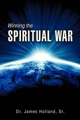 Winning the Spiritual War by Sr James Holland