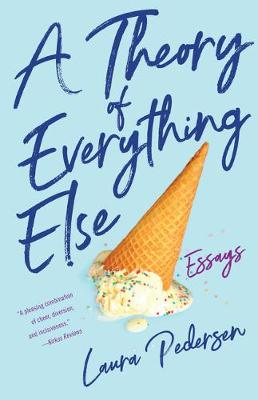 A Theory of Everything Else: Essays by Laura Pedersen