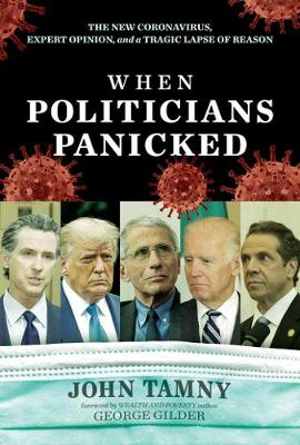 When Politicians Panicked: The New Coronavirus, Expert Opinion, and a Tragic Lapse of Reason by John Tamny