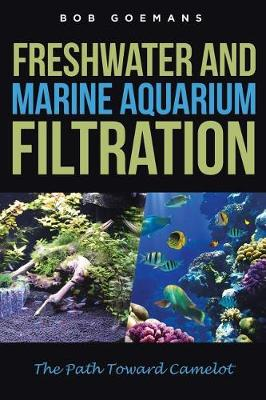 Freshwater and Marine Aquarium Filtration The Path Toward Camelot by Bob Goemans