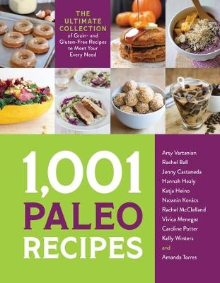 1,001 Paleo Recipes: The Ultimate Collection of Grain- and Gluten-Free Recipes to Meet Your Every Need by Arsy Vartanian