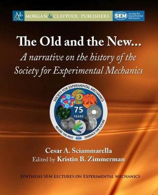 The Old and the New...: A Narrative on the History of the Society for Experimental Mechanics by Cesar A. Sciammarella