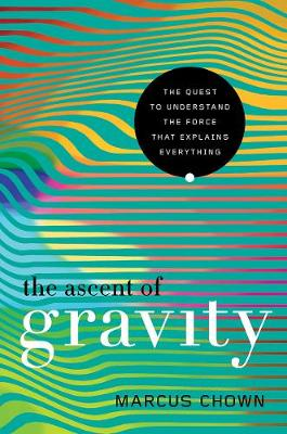 The Ascent of Gravity by Marcus Chown