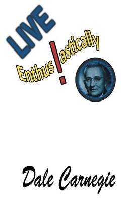 Live Enthusiastically!: Formulas, Stories and Insights. by Dale Carnegie
