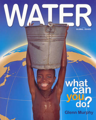Water: What Can You Do? by Glenn Murphy