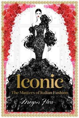 Iconic: The Masters of Italian Fashion by Megan Hess