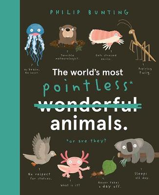The World's Most Pointless Animals by Philip Bunting