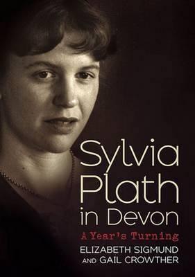 Sylvia Plath in Devon by Elizabeth Sigmund