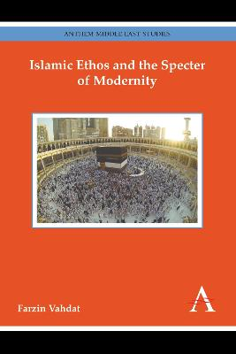 Islamic Ethos and the Specter of Modernity by Farzin Vahdat
