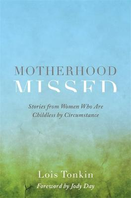 Motherhood Missed by Lois Tonkin