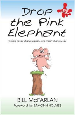Drop the Pink Elephant - 15 Ways to Say What You  Mean....and Mean What You Say (Mass Market        Paperback) by Bill McFarlan