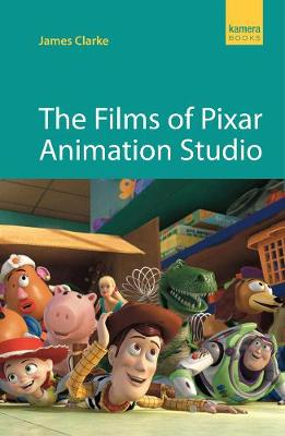 Films Of Pixar Animation Studio by James Clarke