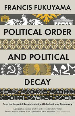 Political Order and Political Decay by Francis Fukuyama