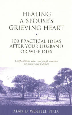 Healing a Spouse's Grieving Heart by Alan D. Wolfelt