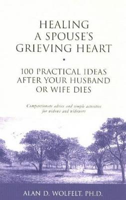 Healing a Spouse's Grieving Heart by Alan D. Wolfelt