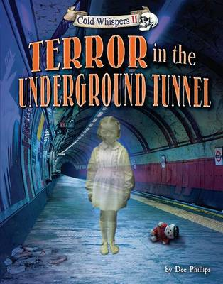 Terror in the Underground Tunnel by Dee Phillips