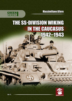 The SS-Division Wiking in the Caucasus 1942-1943 by Massimiliano Afiero