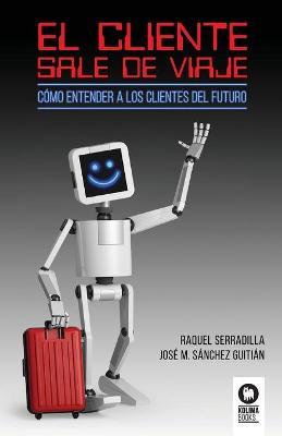 El cliente sale de viaje: Como entender a los clientes del futuro by Raquel Serradilla Juan