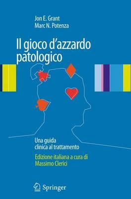 Il Gioco d'Azzardo Patologico: Una Guida Clinica Al Trattamento by Jd MD Professor of Psychiatry Jon E Grant
