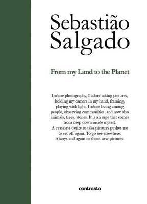 Sebastiao Salgado:From My Land to the Planet by Sebastiao Salgado