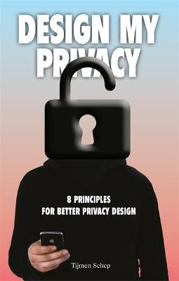 Design My Privacy: A practical guide to protect privacy and data by Tijmen Schep
