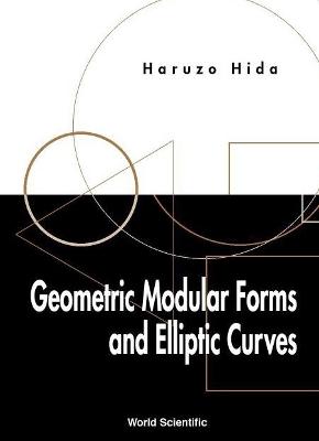 Geometric Modular Forms and Elliptic Curves by Haruzo Hida