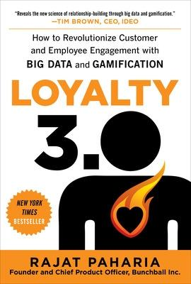 Loyalty 3.0: How to Revolutionize Customer and Employee Engagement with Big Data and Gamification by Rajat Paharia