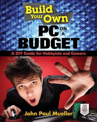 Build Your Own PC on a Budget: A DIY Guide for Hobbyists and Gamers by John Mueller