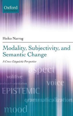 Modality, Subjectivity, and Semantic Change by Heiko Narrog