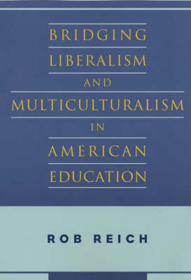Bridging Liberalism and Multiculturalism in American Education by Rob Reich