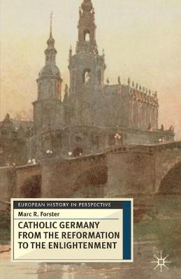 Catholic Germany from the Reformation to the Enlightenment book