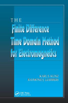 The Finite Difference Time Domain Method for Electromagnetics by Karl S. Kunz