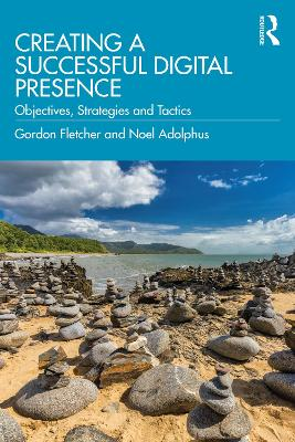 Creating a Successful Digital Presence: Objectives, Strategies and Tactics book