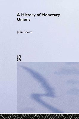 A History of Monetary Unions by John F Chown
