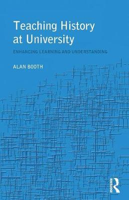 Teaching History at University by Alan Booth