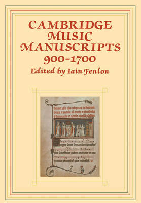 Cambridge Music Manuscripts, 900-1700 by Iain Fenlon